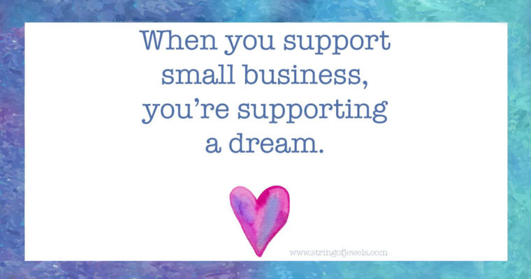 When You Support Small Business…You Are Supporting A Dream
